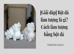 [Giải đáp] Bột đá làm tượng là gì? Cách làm tượng bằng bột đá