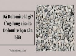 Đá Dolomite là gì? Ứng dụng của đá Dolomite bạn cần biết